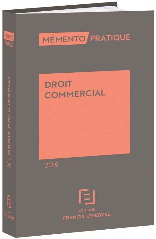 Memento Pratique; Droit Commercial (Edition 2015)