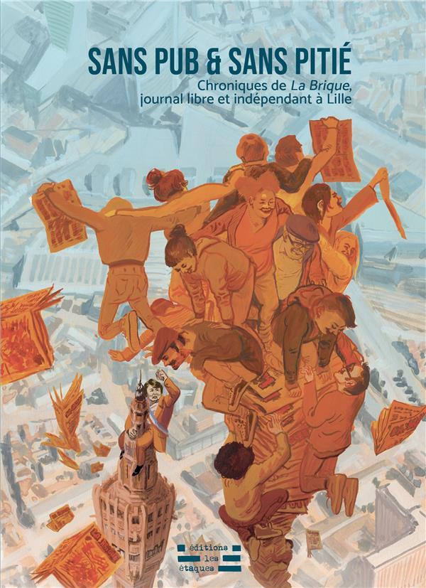 Sans pub & sans pitié : chroniques de La Brique, journal libre et indépendant à Lille