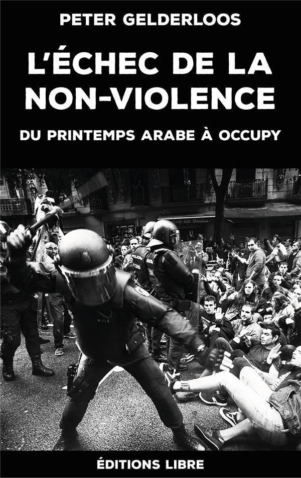 L'échec de la non-violence ; du Printemps arabe à Occupy