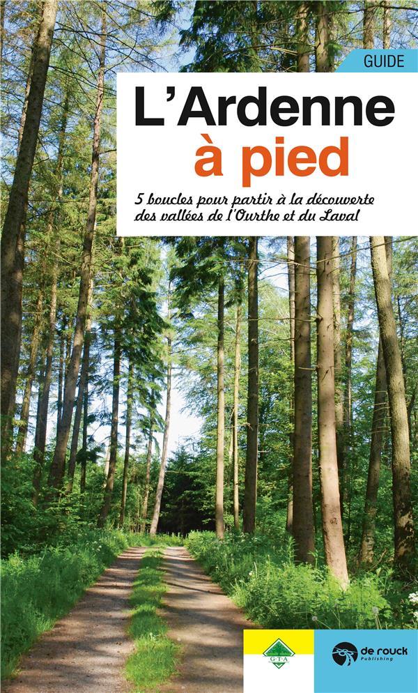 L'Ardenne à pied ; 5 boucles pour partir à la decouverte des vallées de l'Ourthe et du Laval