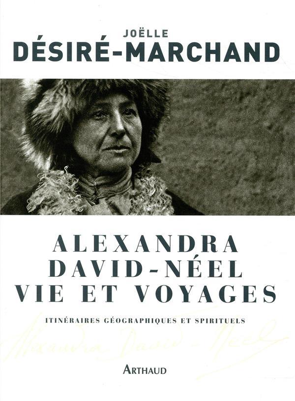 Alexandra David-Néel, vie et voyages ; itinéraires géographiques et spirituels