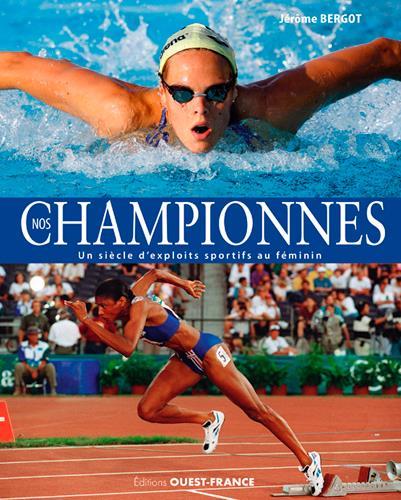 Nos championnes, un siècle d'exploits sportifs au féminin