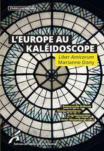 Vente Livre Numérique : L'Europe au Kaléidoscope. Liber Amicorum Marianne Dony  - Emmanuelle Bribosia - Nicolas Joncheray - Areg Navasartian