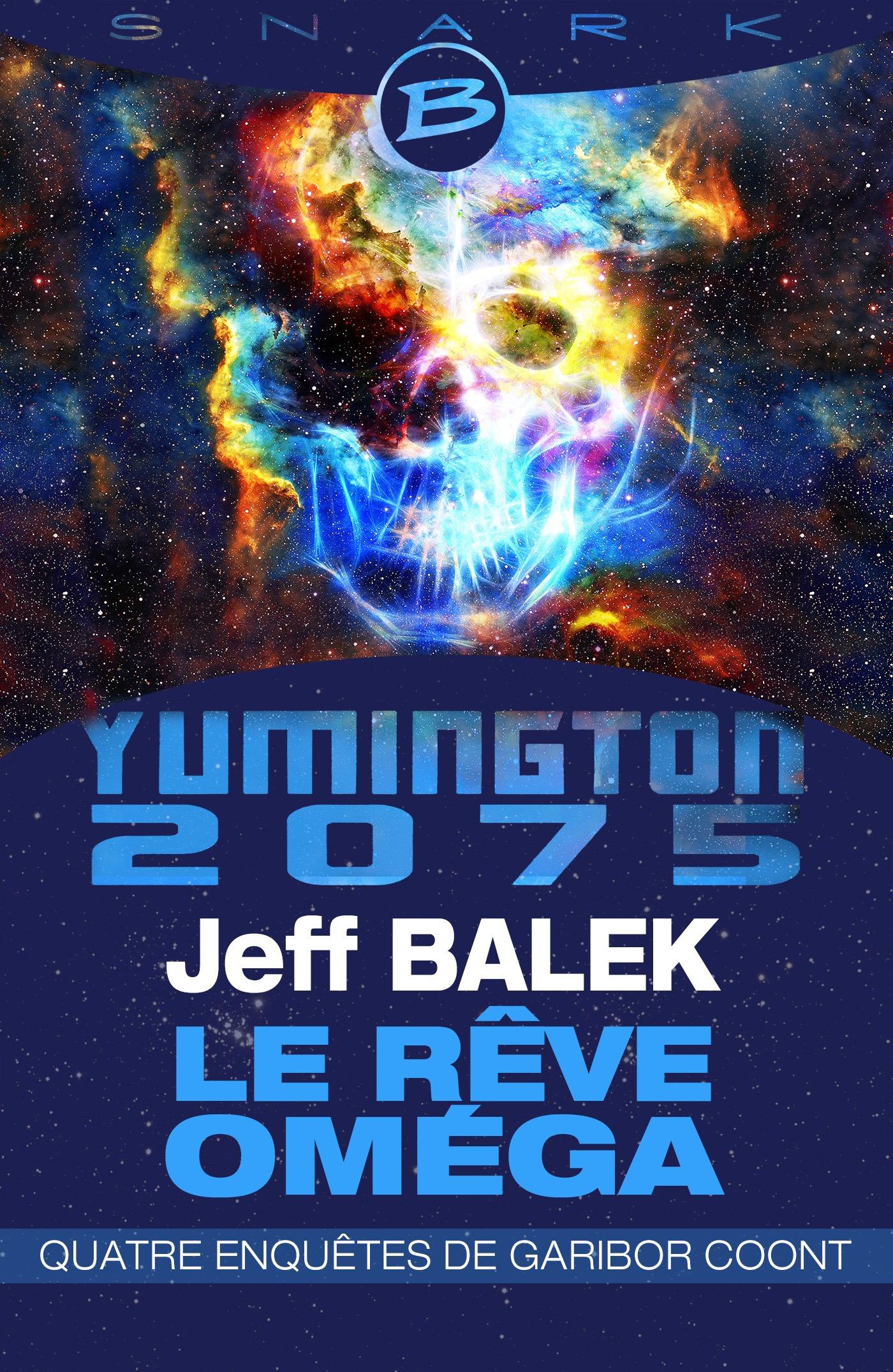 Yumington 2075 ; le rêve Oméga ; quatre enquêtes de Garibor Coont