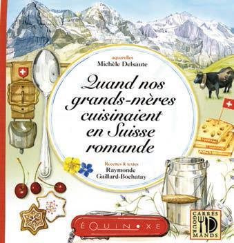 Quand nos grands-mères cuisinaient en Suisse romande ; une grand-mère savoyarde découvre et raconte en toute simplicité... visages, recettes, traditions en Suisse Romande