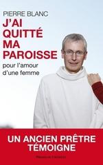 Vente EBooks : J'ai quitté ma paroisse pour l'amour d'une femme  - Pierre BLANC