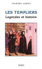 Les templiers ; légendes et histoire