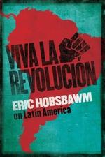 Viva la Revolucion  - Eric Hobsbawm