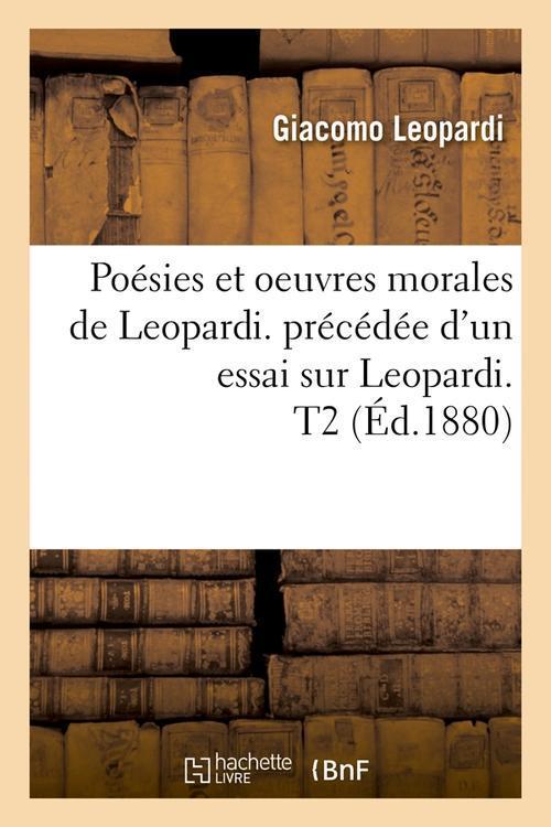 Poesies et oeuvres morales de leopardi. precedee d'un essai sur leopardi. t2 (ed.1880)