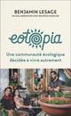 Eotopia. Une communauté écologique décidée à vivre autrement  - Benjamin Lesage