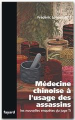 Les nouvelles enquêtes du juge Ti ; médecine chinoise à l'usage des assassins