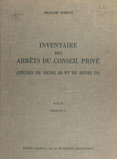 Inventaire des arrêts du Conseil privé (2.2) : règnes de Henri III et de Henri IV