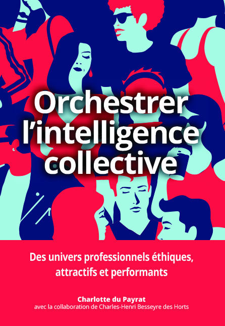 Orchestrer l'intelligence collective ; des univers professionnels éthiques, attractifs et performants