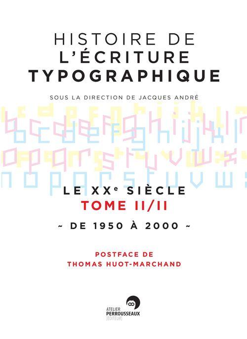 Histoire de l'écriture typographique ; le XXe siècle t.2 ; de 1950 à 2000