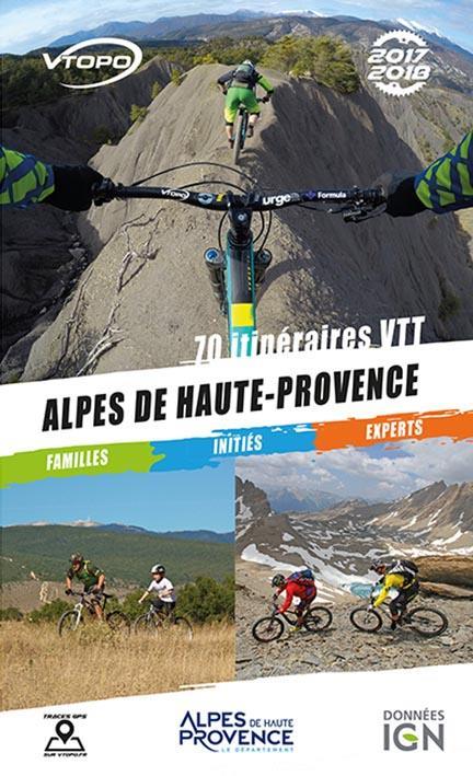 Alpes de Haute-Provence ; 70 itinéraires VTT (édition 2017/2018)