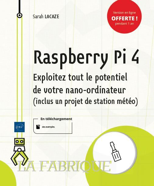 Raspberry Pi 4 ; exploitez tout le potentiel de votre nano-ordinateur (inclus un projet de station météo)