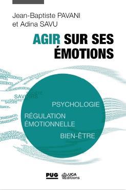 Agir sur ses émotions ; psychologie, régulation émotionnelle, bien-être