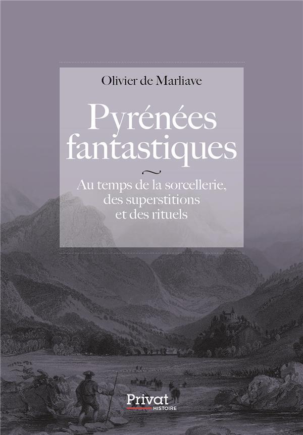 PYRENEES PAIENNES  -  AU TEMPS DE LA SORCELLERIE, DES SUPERSTITIONS ET DES RITUELS