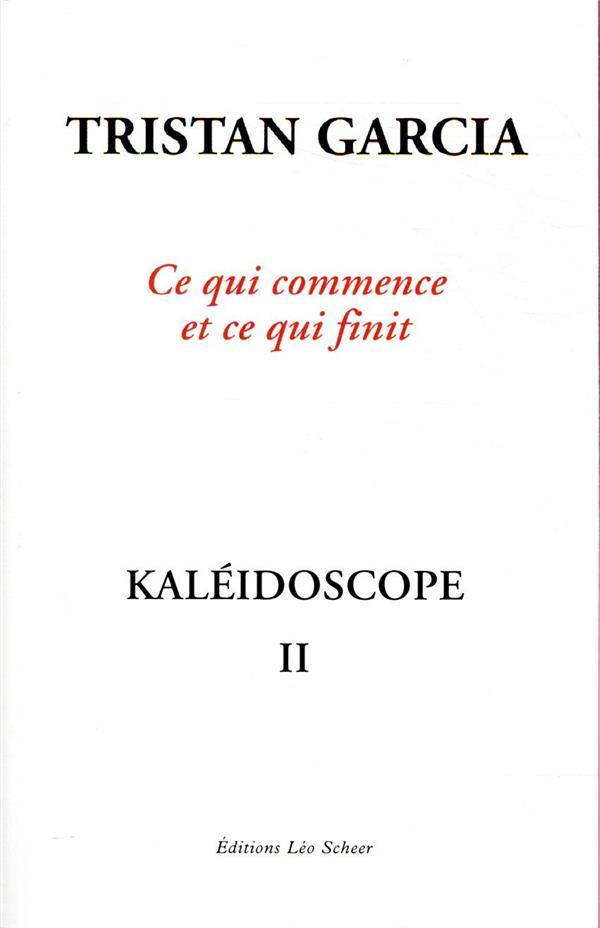 KALEIDOSCOPE II. CE QUI COMMENCE ET CE QUI FINIT