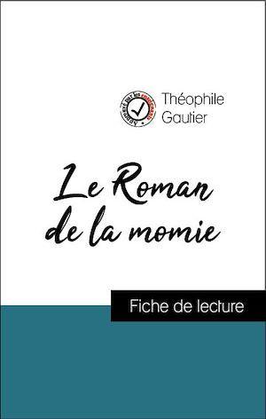 Analyse de l'oeuvre : Le Roman de la momie (résumé et fiche de lecture plébiscités par les enseignants sur fichedelecture.fr)