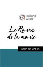 Vente Livre Numérique : Analyse de l'oeuvre : Le Roman de la momie (résumé et fiche de lecture plébiscités par les enseignants sur fichedelecture.fr)  - Théophile Gautier