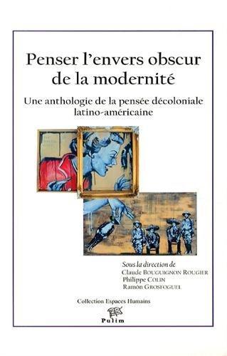 Penser l'envers obscur de la modernité ; une anthologie de la pensée décoloniale latino-américaine