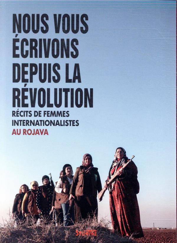 Nous vous écrivons depuis la révolution ; récits de femmes internationalistes au Rojava