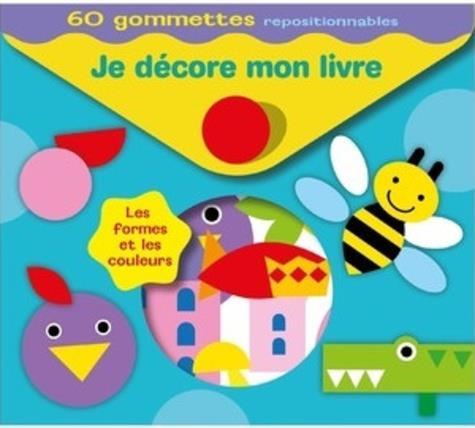 JE DECORE MON LIVRE LES FORMES ET LES COULEURS - 60 GOMMETTES REPOSITIONNABLES PIMCHOU/GREGOIRE