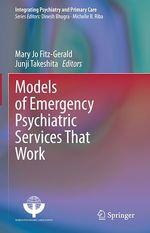 Models of Emergency Psychiatric Services That Work  - Mary Jo Fitz-Gerald - Junji Takeshita