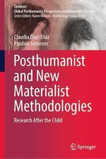 Posthumanist and New Materialist Methodologies  - Claudia Diaz-Diaz - Paulina Semenec