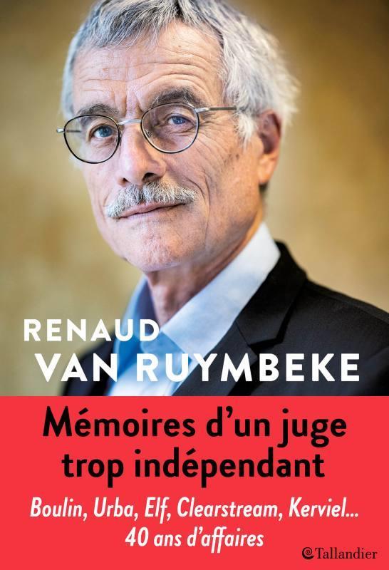 Mémoires d'un juge trop indépendant ; Boulin, Urba, Elf, Clearstream, Kerviel... 40 ans d'affaires