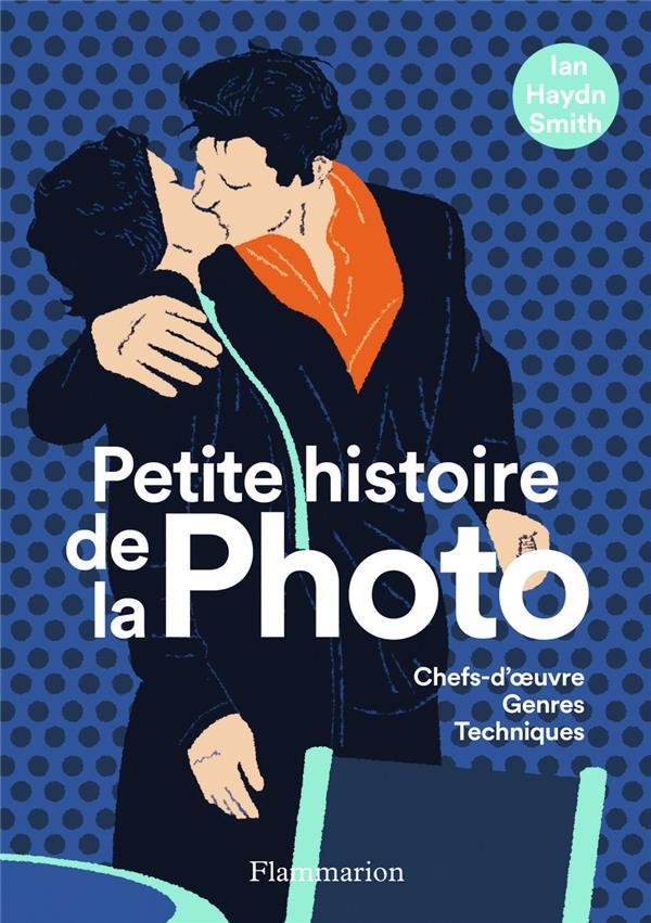 PETITE HISTOIRE DE LA PHOTO : CHEFS-D'OEUVRE, GENRES, TECHNIQUES