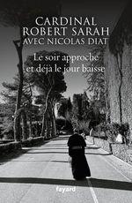 Le soir approche et déjà le jour baisse  - Nicolas Diat - Robert Sarah