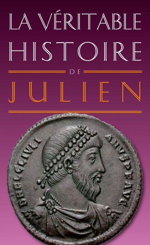 LA VERITABLE HISTOIRE DE ; Julien