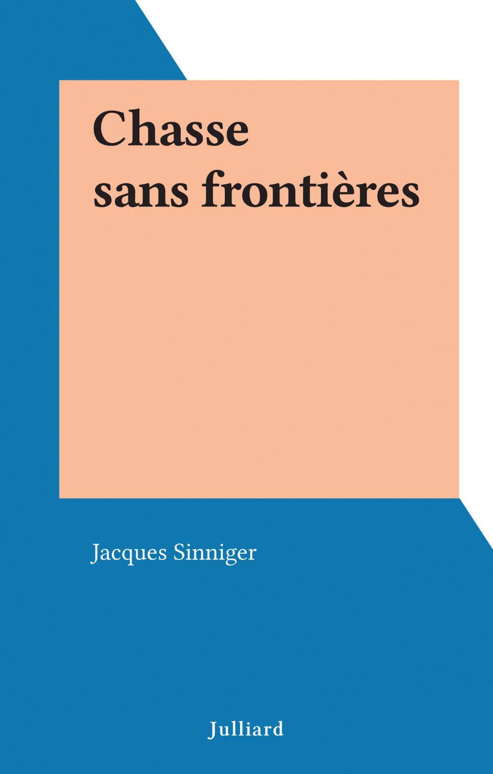 Chasse sans frontières  - Jacques Sinniger