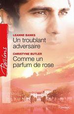 Vente EBooks : Un troublant adversaire - Comme un parfum de rose  - Leanne Banks - Christyne Butler