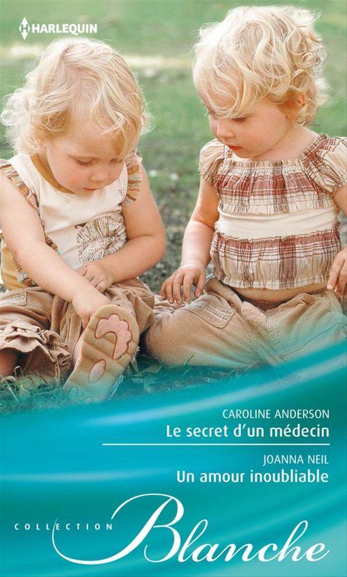 Vente Livre Numérique : Le secret d'un médecin - Un amour inoubliable  - Caroline Anderson  - Joanna Neil