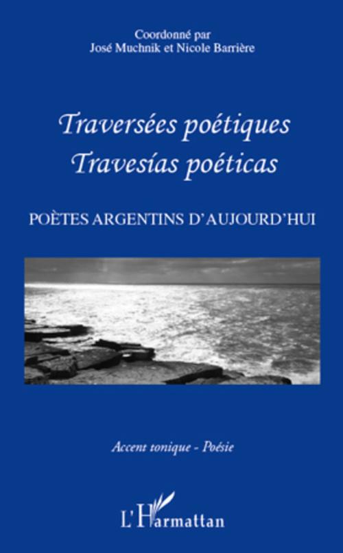 Traversées poétiques ; traversias poeticas ; poètes argentins d'aujourd'hui