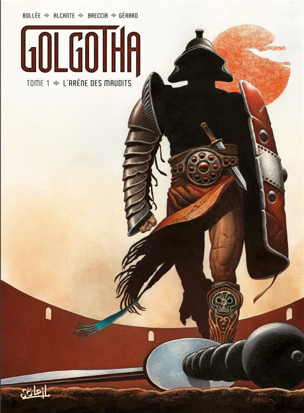 Golgotha T.1 ; l'arène des maudits