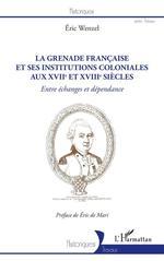 La Grenade française et ses institutions coloniales aux XVIIe et XVIIIe siècles