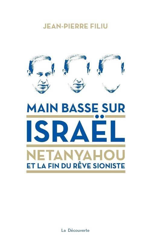 Main basse sur Israël ; Netanyahou et la fin du rêve sioniste