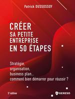 Créer sa petite entreprise en 50 étapes  - Patrick Dussossoy