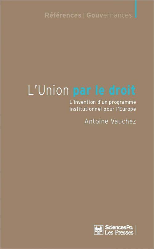 L'union par le droit ; l'invention d'un programme institutionnel pour l'Europe