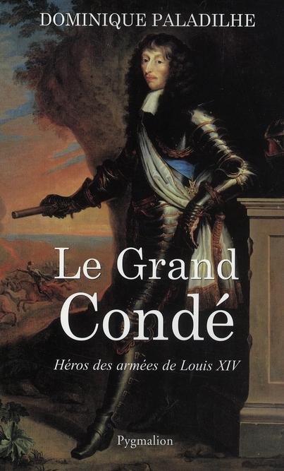 Le grand condé ; héros des armées de Louis XIV