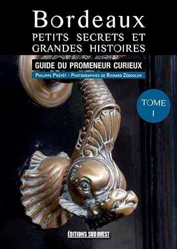 BORDEAUX, PETITS SECRETS ET GRANDES HISTOIRES (T1)