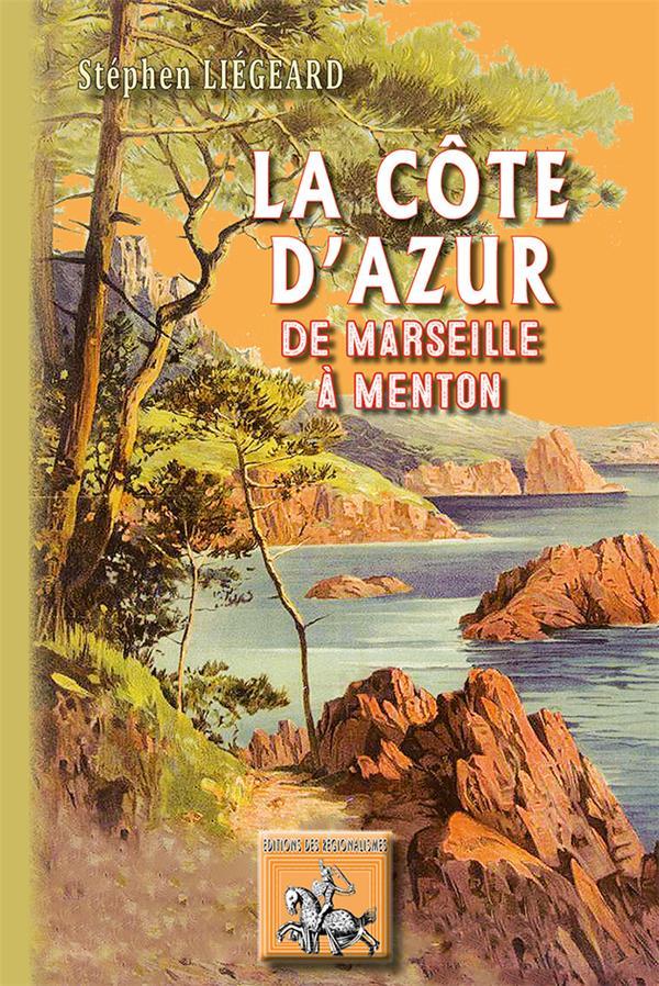 la Côte d'Azur ; de Marseille à Menton