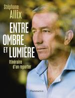 Vente EBooks : Entre ombre et lumière. Itinéraire d'un reporter  - Stéphane Allix
