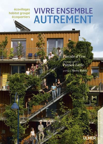 Vivre ensemble autrement ; écovillages, habitat groupé, écoquartiers