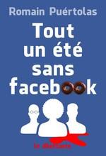 Vente EBooks : Tout un été sans Facebook  - Romain Puértolas