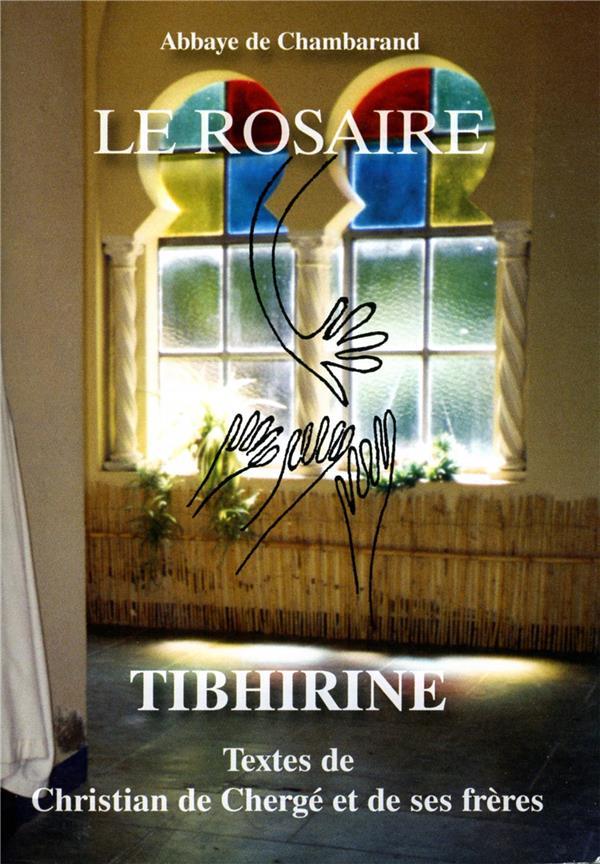 LE ROSAIRE  -  TIBHIRINE  -  TEXTES DE CHRISTIAN DE CHERGE ET DE SES FRERES